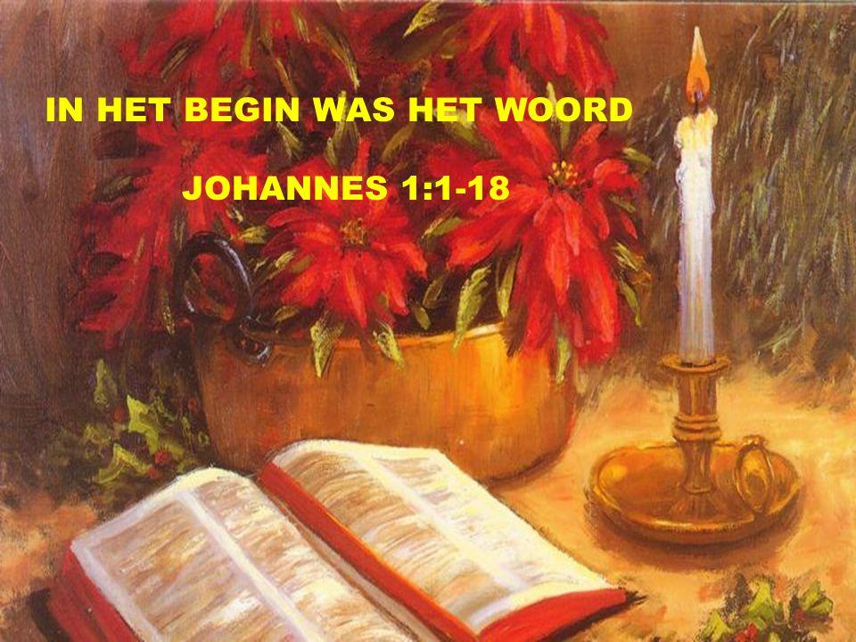 IN HET BEGIN WAS HET WOORD JOHANNES 1:1-18