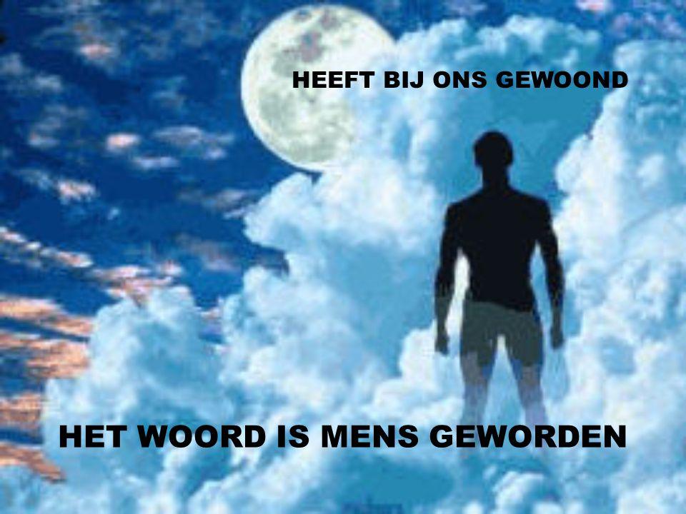 HET WOORD IS MENS GEWORDEN HEEFT BIJ ONS GEWOOND