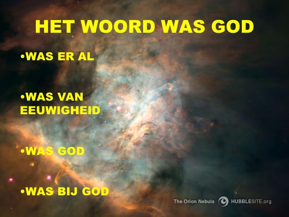 HET WOORD WAS GOD WAS ER AL WAS VAN EEUWIGHEID WAS GOD WAS BIJ GOD