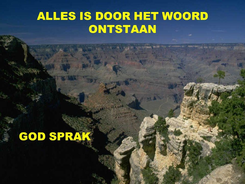 ALLES IS DOOR HET WOORD ONTSTAAN GOD SPRAK