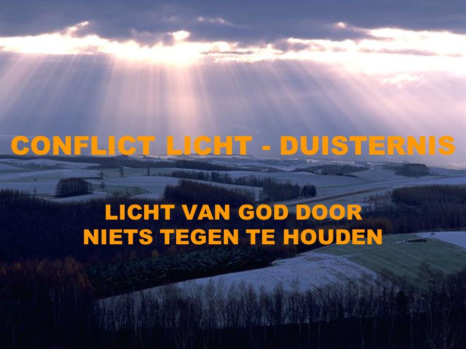 CONFLICT LICHT - DUISTERNIS LICHT VAN GOD DOOR NIETS TEGEN TE HOUDEN