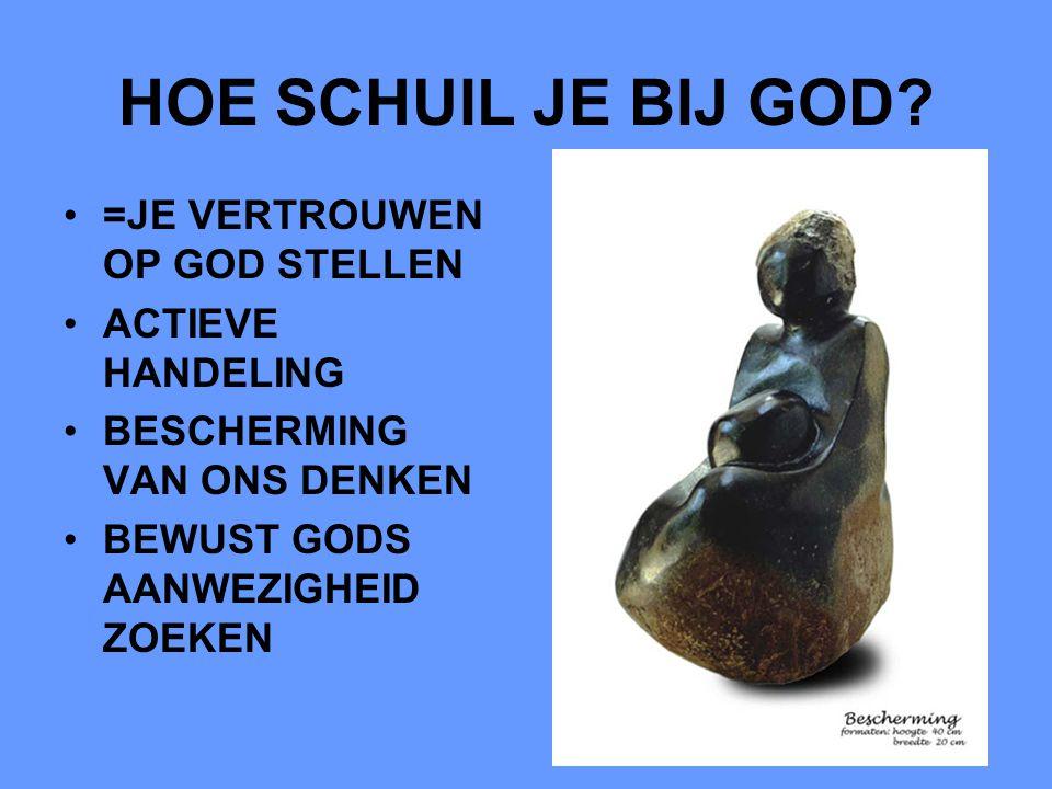 8 HOE SCHUIL JE BIJ GOD? =JE VERTROUWEN OP GOD STELLEN ACTIEVE HANDELING BESCHERMING VAN ONS DENKEN BEWUST GODS AANWEZIGHEID ZOEKEN