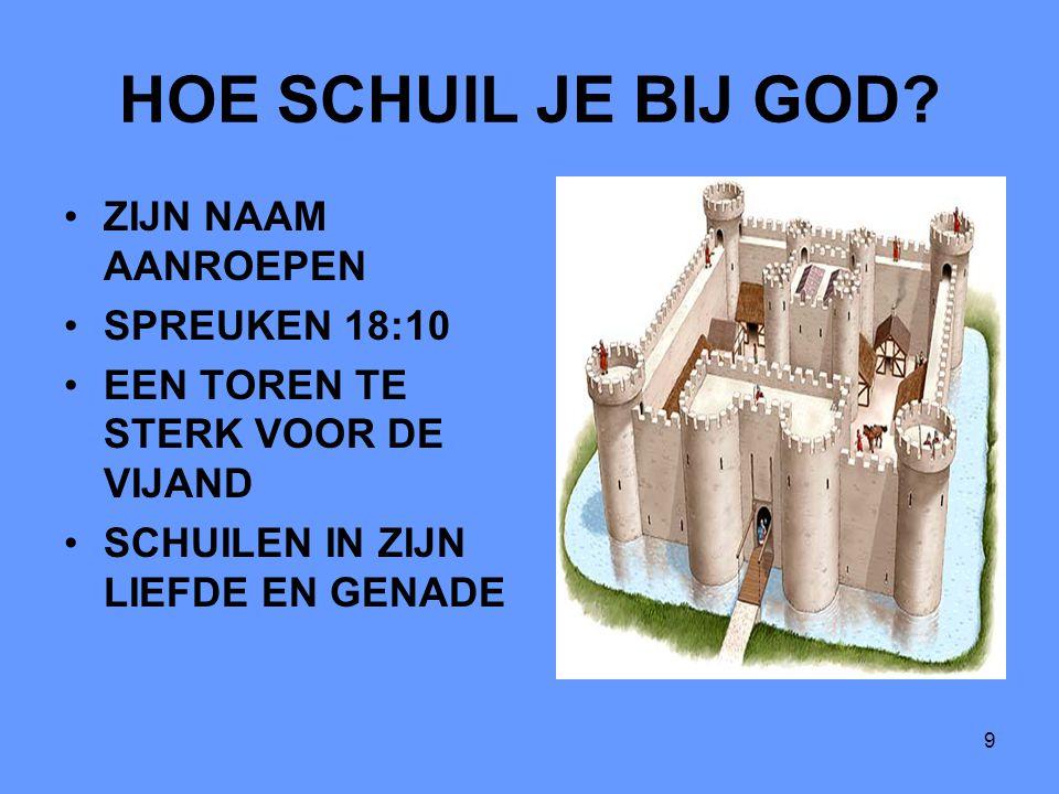 9 HOE SCHUIL JE BIJ GOD? ZIJN NAAM AANROEPEN SPREUKEN 18:10 EEN TOREN TE STERK VOOR DE VIJAND SCHUILEN IN ZIJN LIEFDE EN GENADE