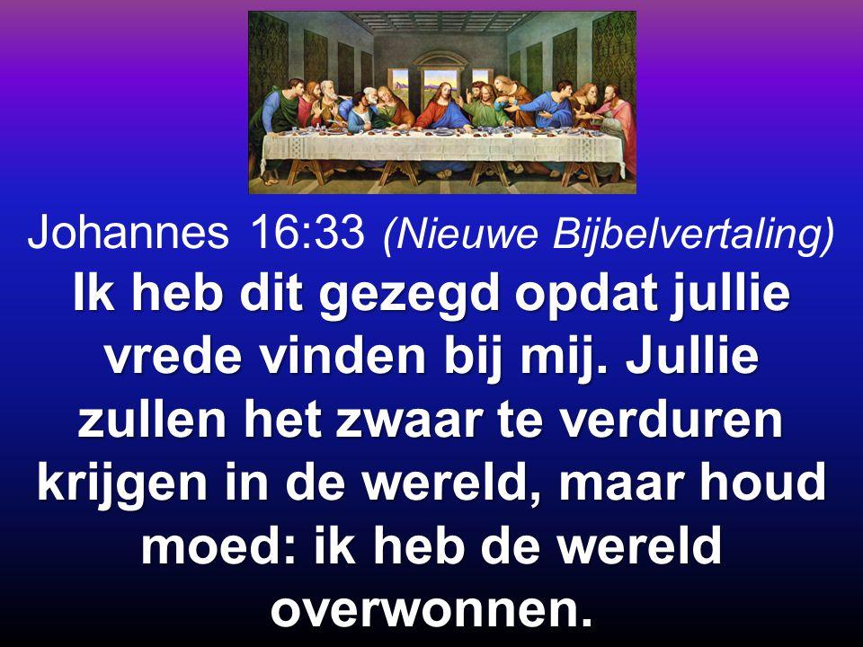 Johannes 16:33 (Nieuwe Bijbelvertaling) Ik heb dit gezegd opdat jullie vrede vinden bij mij. Jullie zullen het zwaar te verduren krijgen in de wereld,