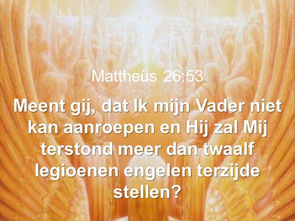 Mattheüs 26:53 Meent gij, dat Ik mijn Vader niet kan aanroepen en Hij zal Mij terstond meer dan twaalf legioenen engelen terzijde stellen?