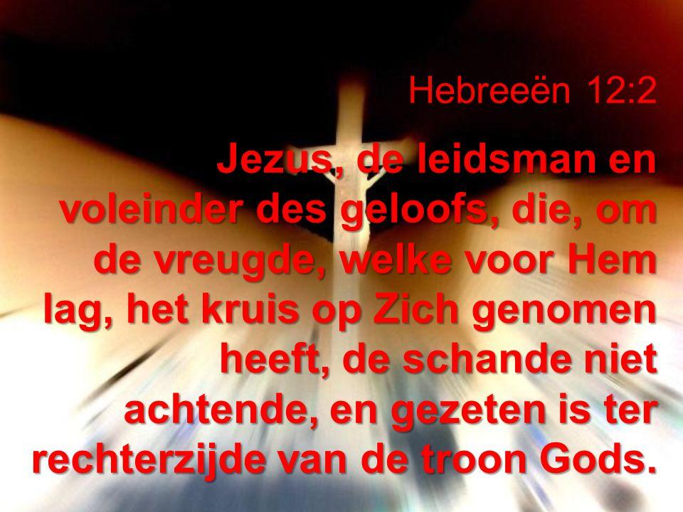Hebreeën 12:2 Jezus, de leidsman en voleinder des geloofs, die, om de vreugde, welke voor Hem lag, het kruis op Zich genomen heeft, de schande niet ac