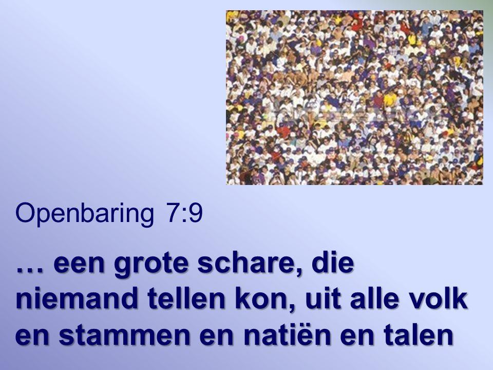 Openbaring 7:9 … een grote schare, die niemand tellen kon, uit alle volk en stammen en natiën en talen