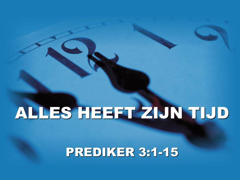 ALLES HEEFT ZIJN TIJD PREDIKER 3:1-15
