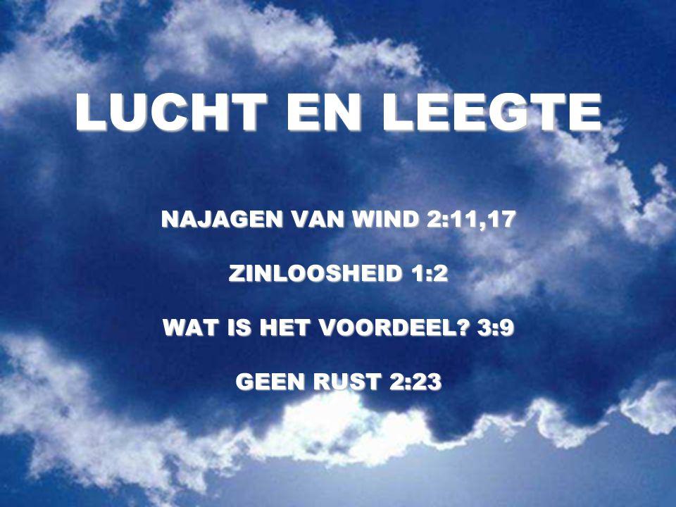 LUCHT EN LEEGTE NAJAGEN VAN WIND 2:11,17 ZINLOOSHEID 1:2 WAT IS HET VOORDEEL? 3:9 GEEN RUST 2:23