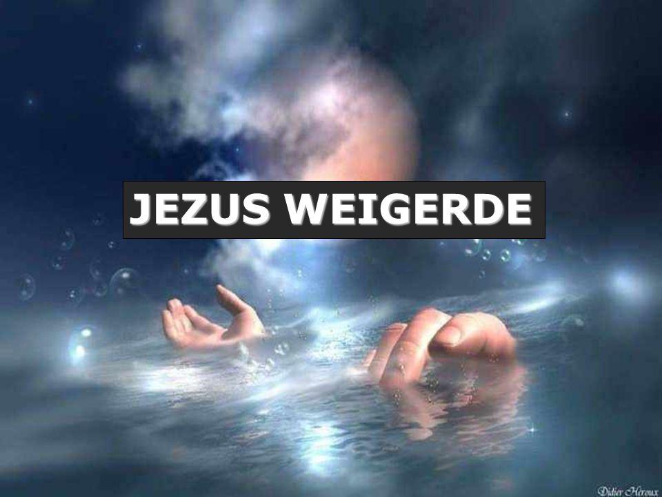 JEZUS WEIGERDE