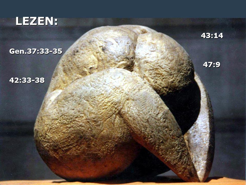LEZEN: Gen.37:33-35 42:33-38 43:14 47:9