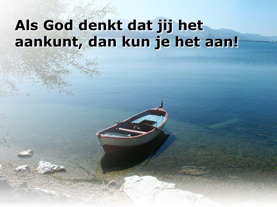 Als God denkt dat jij het aankunt, dan kun je het aan!