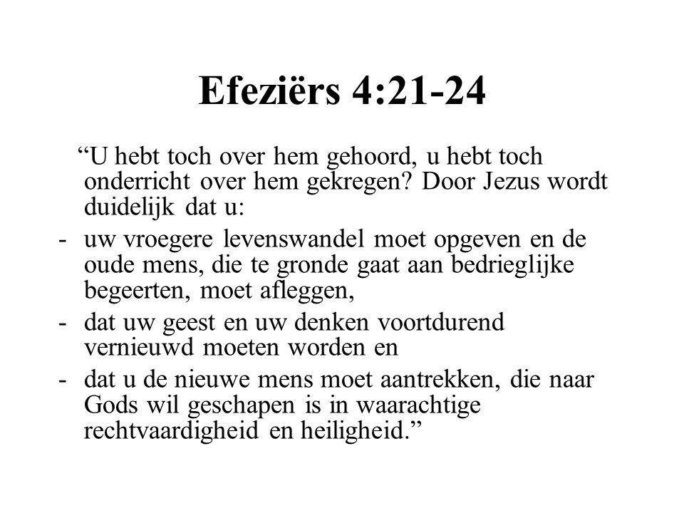 Efeziërs 4:21-24 U hebt toch over hem gehoord, u hebt toch onderricht over hem gekregen.