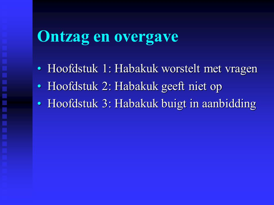 Ontzag en overgave Hoofdstuk 1: Habakuk worstelt met vragenHoofdstuk 1: Habakuk worstelt met vragen Hoofdstuk 2: Habakuk geeft niet opHoofdstuk 2: Hab
