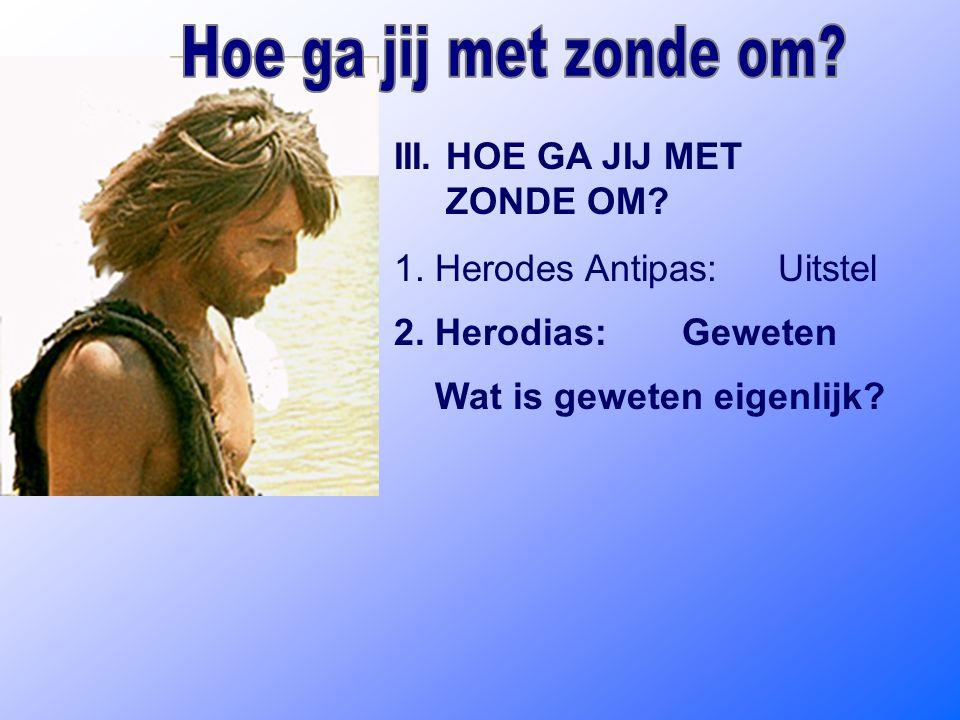 III. HOE GA JIJ MET ZONDE OM. 1. Herodes Antipas:Uitstel 2.