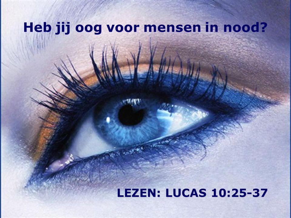 LEZEN: LUCAS 10:25-37 Heb jij oog voor mensen in nood?