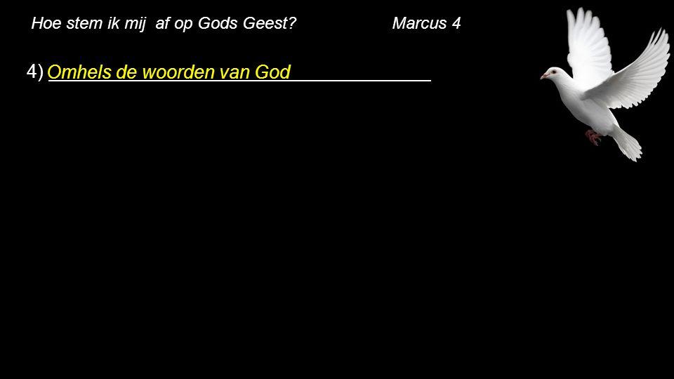 Hoe stem ik mij af op Gods Geest? Marcus 4 4) Omhels de woorden van God