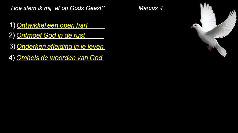 Hoe stem ik mij af op Gods Geest? Marcus 4 1) Ontwikkel een open hart 2) Ontmoet God in de rust 3) Onderken afleiding in je leven 4) Omhels de woorden