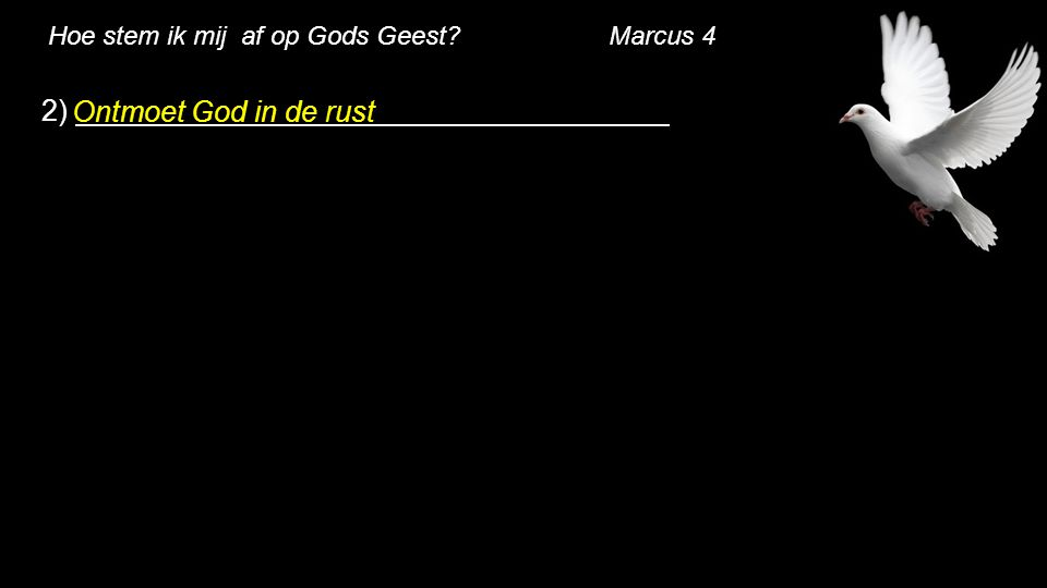 Hoe stem ik mij af op Gods Geest? Marcus 4 2) Ontmoet God in de rust