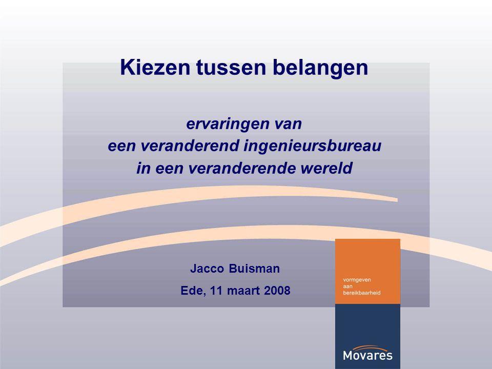 Kiezen tussen belangen ervaringen van een veranderend ingenieursbureau in een veranderende wereld Jacco Buisman Ede, 11 maart 2008