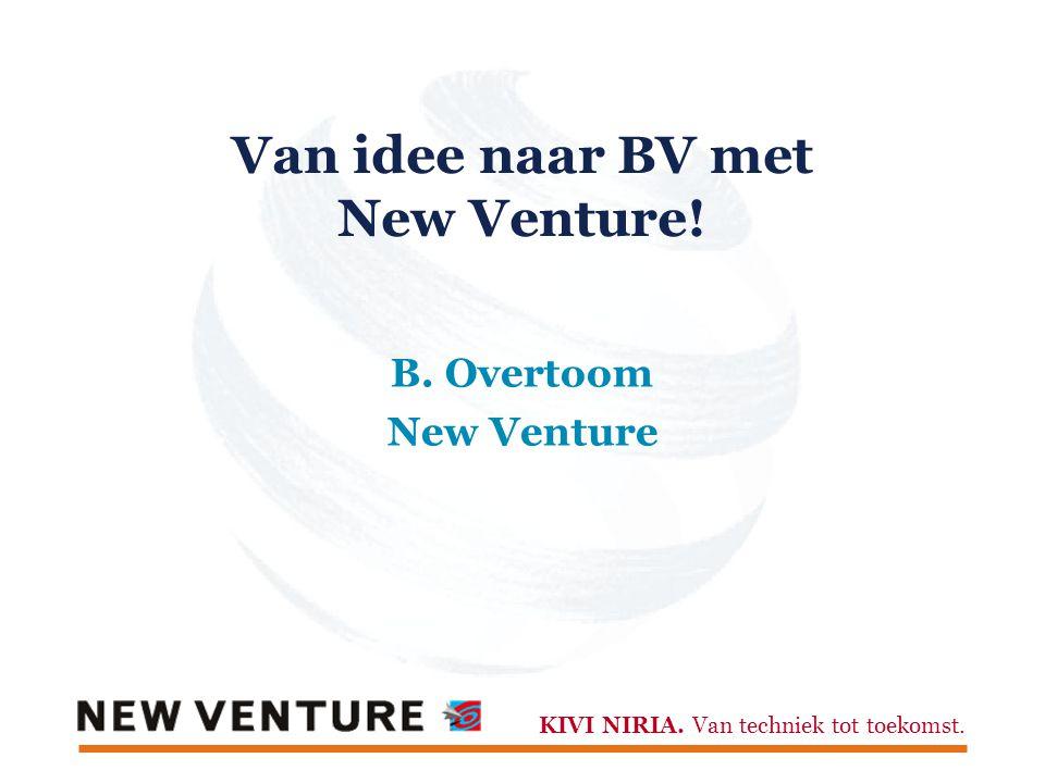 KIVI NIRIA. Van techniek tot toekomst. Van idee naar BV met New Venture! B. Overtoom New Venture