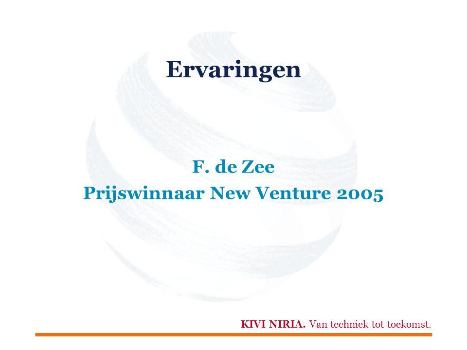 KIVI NIRIA. Van techniek tot toekomst. Ervaringen F. de Zee Prijswinnaar New Venture 2005
