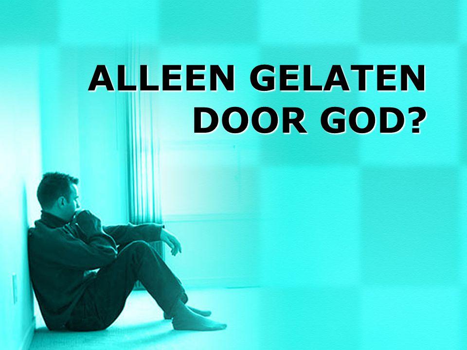 ALLEEN GELATEN DOOR GOD?