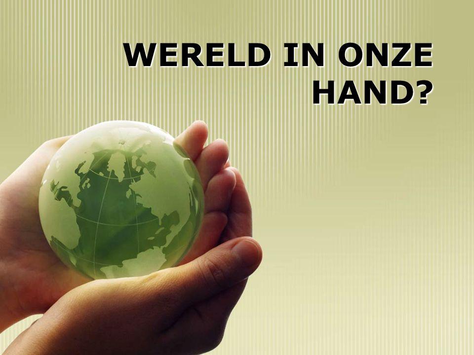 WERELD IN ONZE HAND?