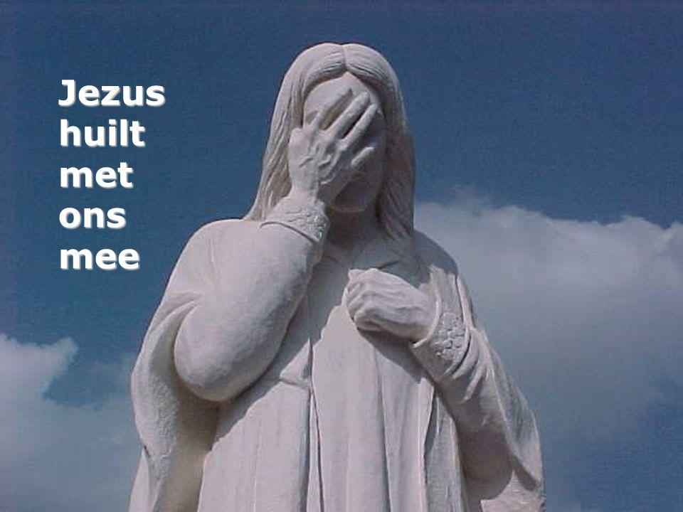 Jezus huilt met ons mee
