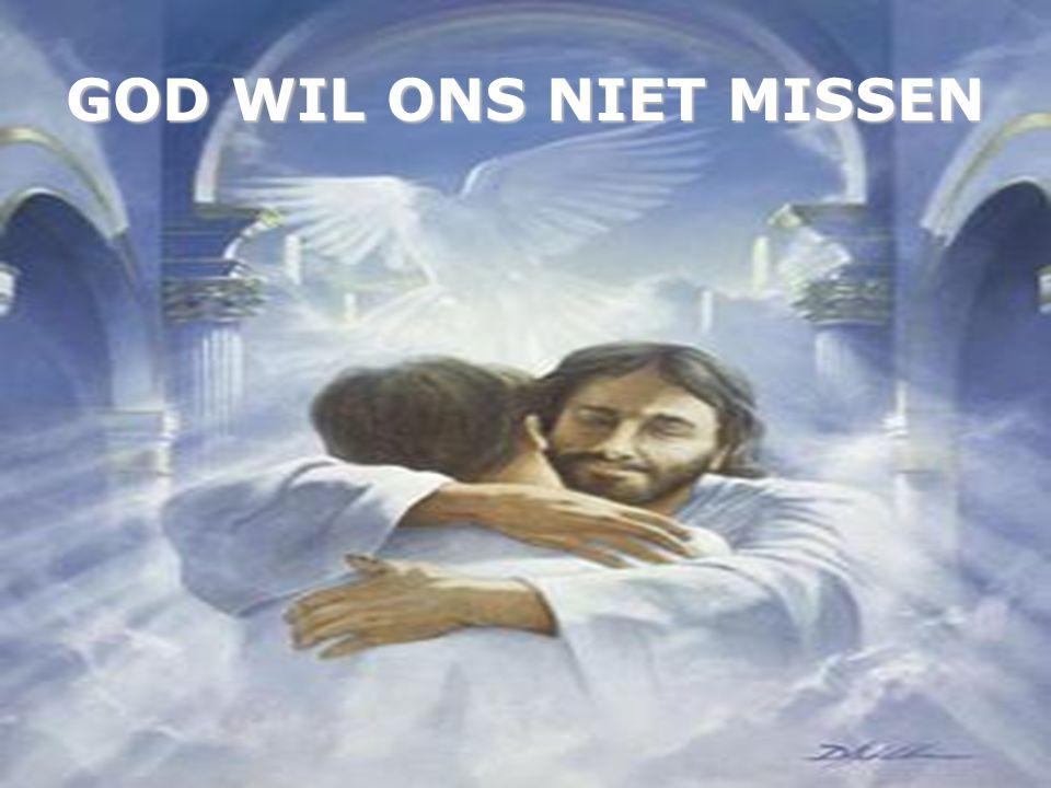 GOD WIL ONS NIET MISSEN