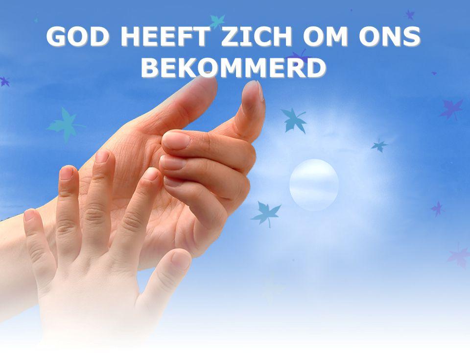 GOD HEEFT ZICH OM ONS BEKOMMERD