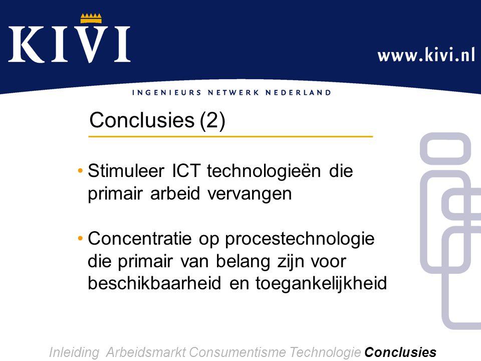Inleiding Arbeidsmarkt Consumentisme Technologie Conclusies Stimuleer ICT technologieën die primair arbeid vervangen Concentratie op procestechnologie die primair van belang zijn voor beschikbaarheid en toegankelijkheid Conclusies (2)