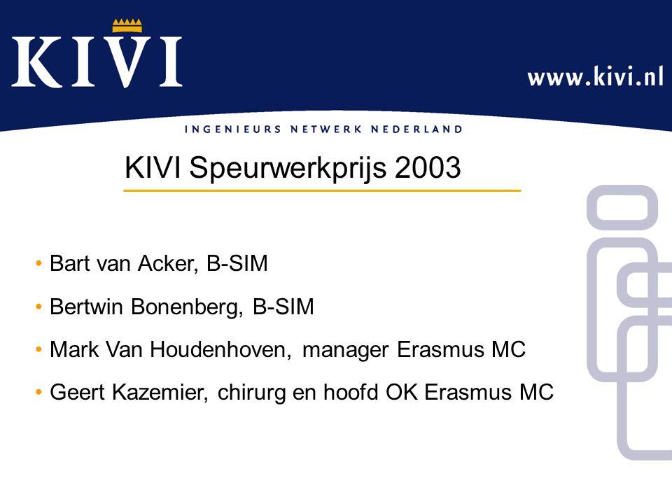 Bart van Acker, B-SIM Bertwin Bonenberg, B-SIM Mark Van Houdenhoven, manager Erasmus MC Geert Kazemier, chirurg en hoofd OK Erasmus MC KIVI Speurwerkprijs 2003