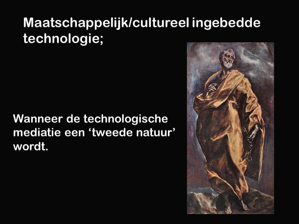 Maatschappelijk/cultureel ingebedde technologie; Wanneer de technologische mediatie een 'tweede natuur' wordt.