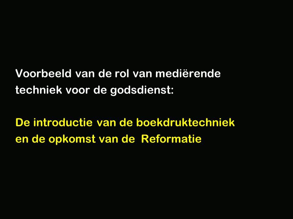 Voorbeeld van de rol van mediërende techniek voor de godsdienst: De introductie van de boekdruktechniek en de opkomst van de Reformatie