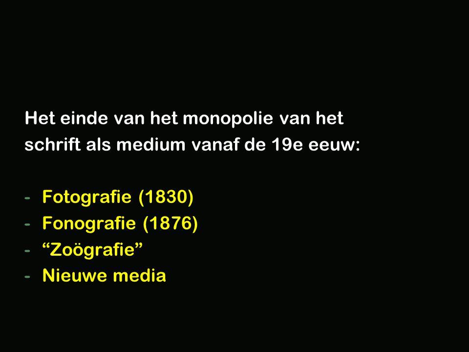 Het einde van het monopolie van het schrift als medium vanaf de 19e eeuw: -Fotografie (1830) -Fonografie (1876) - Zoögrafie -Nieuwe media