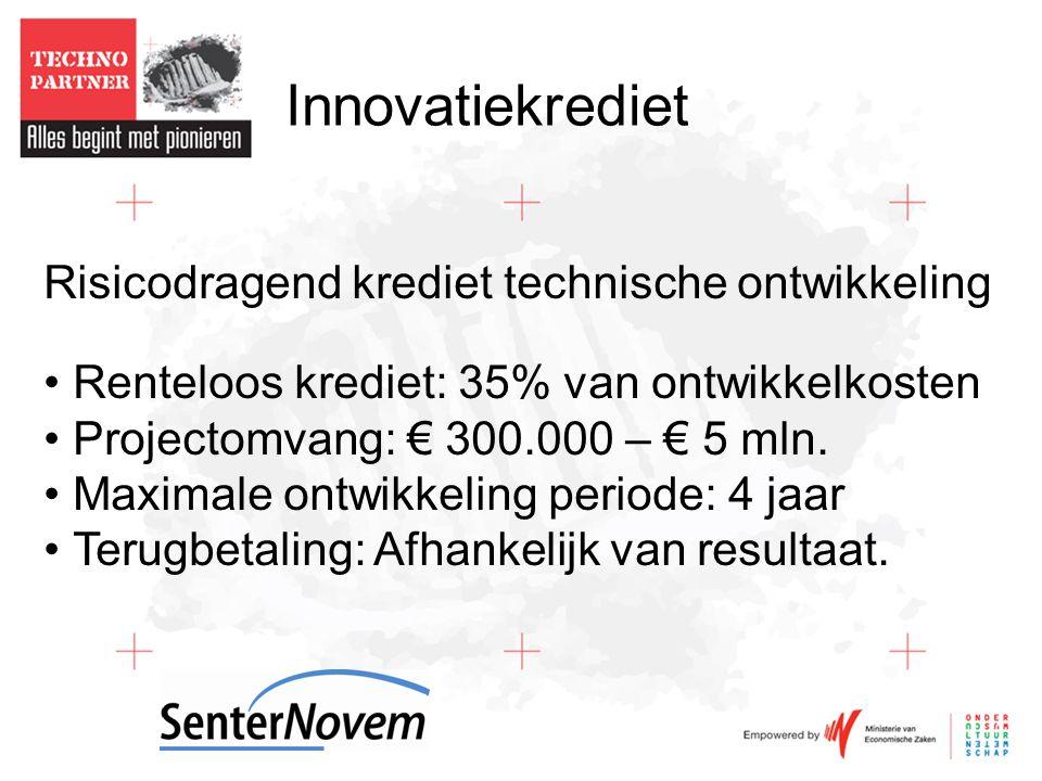 Innovatiekrediet Risicodragend krediet technische ontwikkeling Renteloos krediet: 35% van ontwikkelkosten Projectomvang: € 300.000 – € 5 mln.