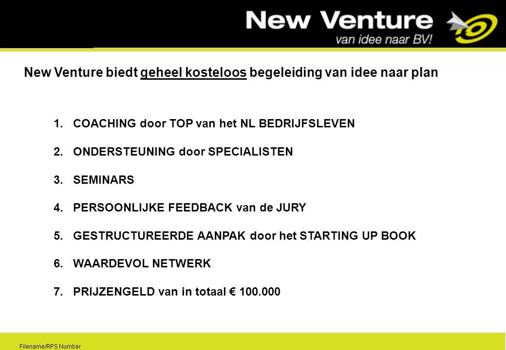 9 Filename/RPS Number 1.COACHING door TOP van het NL BEDRIJFSLEVEN 2.ONDERSTEUNING door SPECIALISTEN 3.SEMINARS 4.PERSOONLIJKE FEEDBACK van de JURY 5.GESTRUCTUREERDE AANPAK door het STARTING UP BOOK 6.WAARDEVOL NETWERK 7.PRIJZENGELD van in totaal € 100.000 New Venture biedt geheel kosteloos begeleiding van idee naar plan