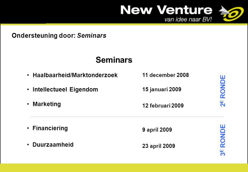 8 Seminars Haalbaarheid/Marktonderzoek Intellectueel Eigendom Marketing Financiering Duurzaamheid 11 december 2008 9 april 2009 15 januari 2009 12 feb