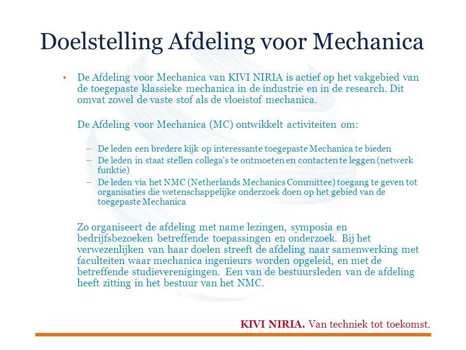 KIVI NIRIA. Van techniek tot toekomst. Doelstelling Afdeling voor Mechanica De Afdeling voor Mechanica van KIVI NIRIA is actief op het vakgebied van d