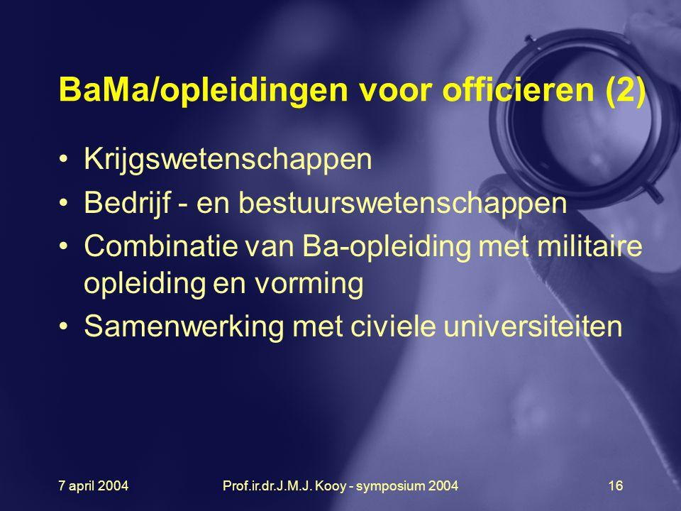 7 april 2004Prof.ir.dr.J.M.J. Kooy - symposium 200416 BaMa/opleidingen voor officieren (2) Krijgswetenschappen Bedrijf - en bestuurswetenschappen Comb