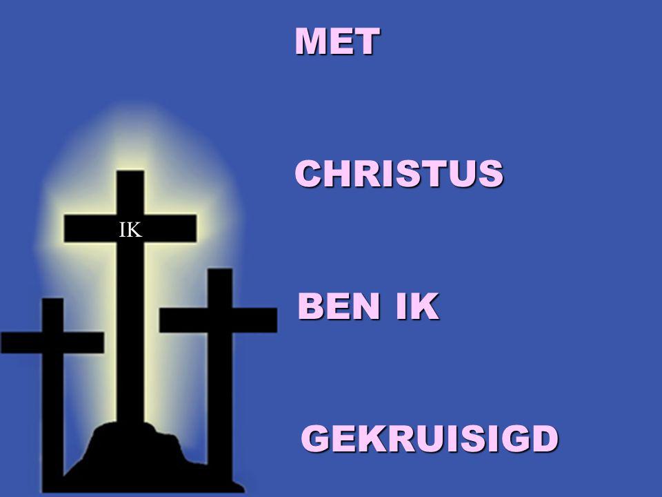 MET CHRISTUS BEN IK GEKRUISIGD MET CHRISTUS BEN IK GEKRUISIGD IK