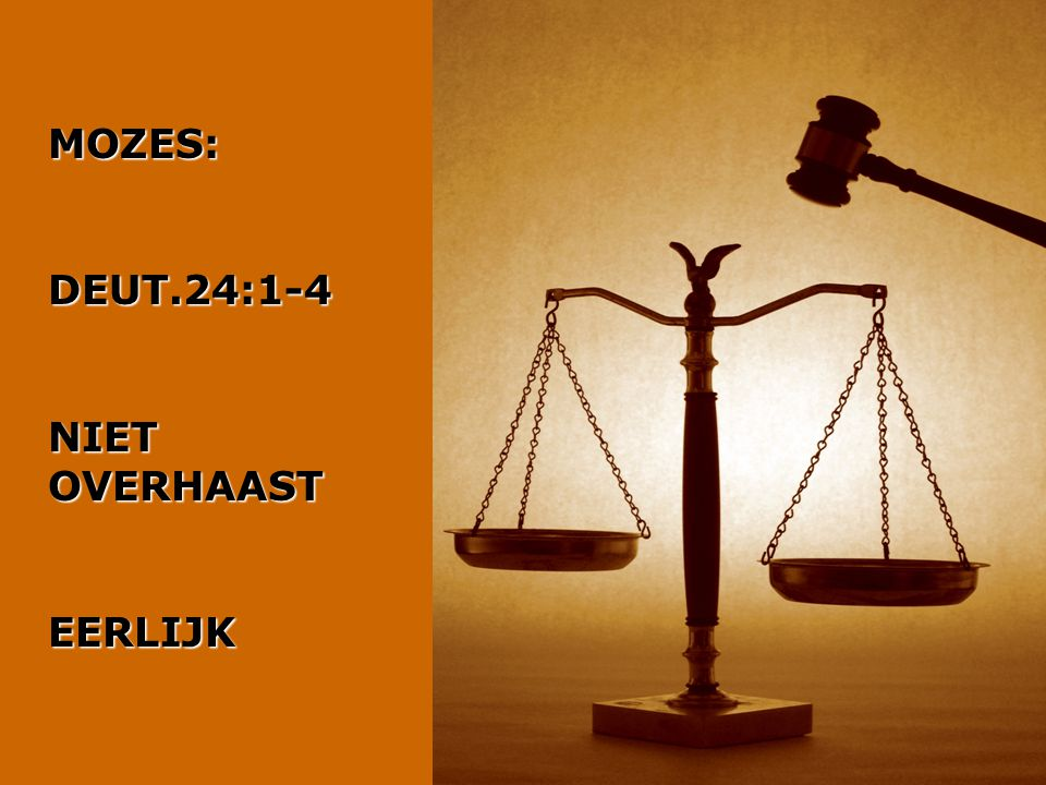 MOZES:DEUT.24:1-4 NIET OVERHAAST EERLIJK