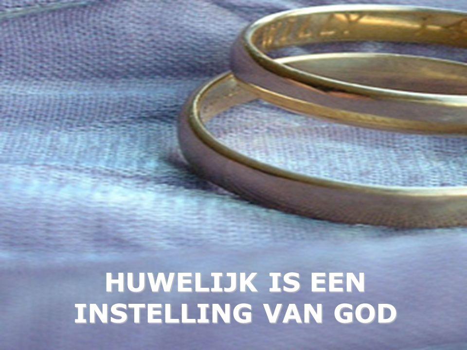 HUWELIJK IS EEN INSTELLING VAN GOD