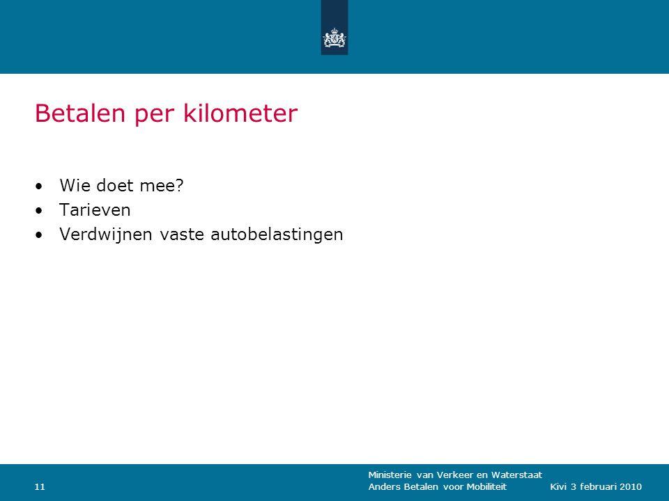 Ministerie van Verkeer en Waterstaat Anders Betalen voor Mobiliteit11Kivi 3 februari 2010 Betalen per kilometer Wie doet mee.
