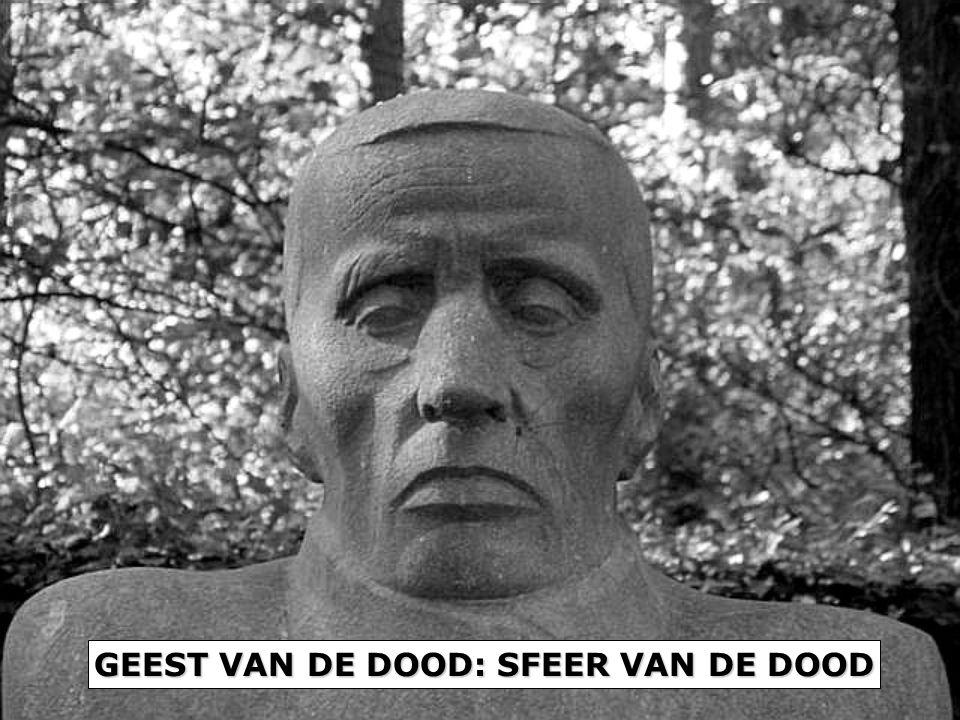 GEEST VAN DE DOOD: SFEER VAN DE DOOD GEEST VAN DE DOOD: SFEER VAN DE DOOD