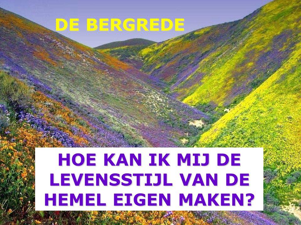 HOE KAN IK MIJ DE LEVENSSTIJL VAN DE HEMEL EIGEN MAKEN? DE BERGREDE DE BERGREDE