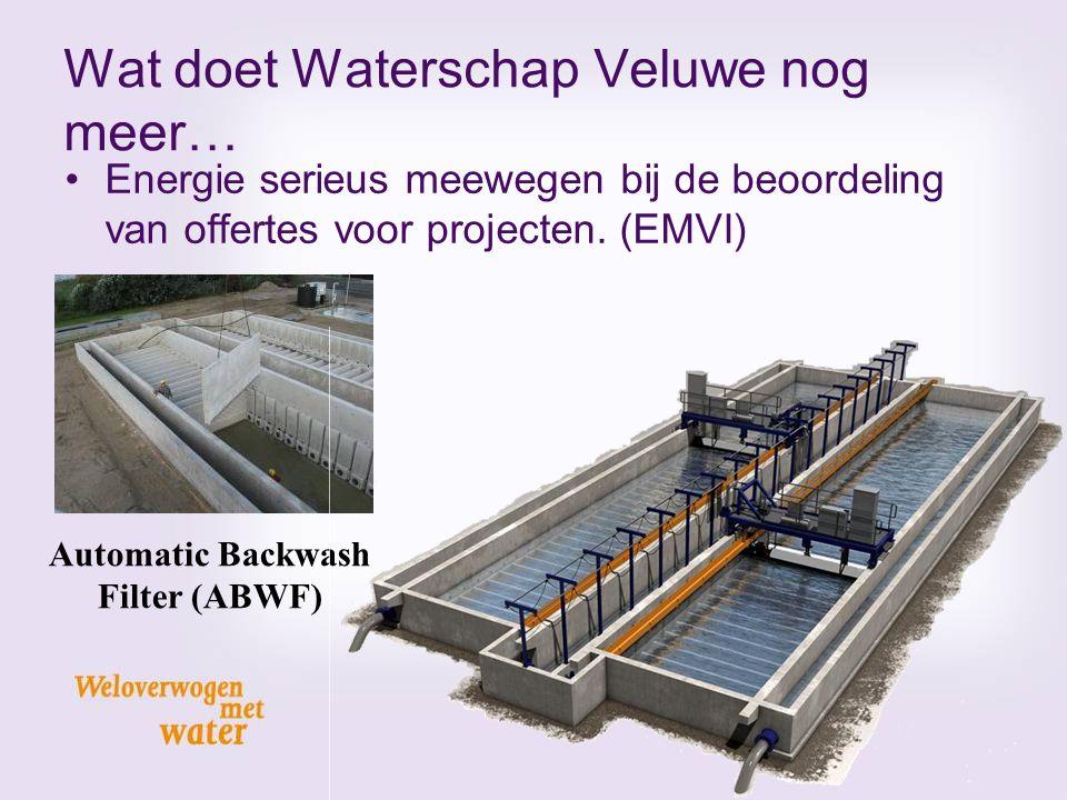Wat doet Waterschap Veluwe nog meer… Energie serieus meewegen bij de beoordeling van offertes voor projecten. (EMVI) Automatic Backwash Filter (ABWF)