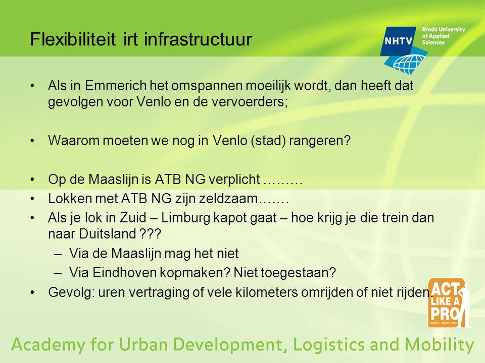 Flexibiliteit irt infrastructuur Als in Emmerich het omspannen moeilijk wordt, dan heeft dat gevolgen voor Venlo en de vervoerders; Waarom moeten we n