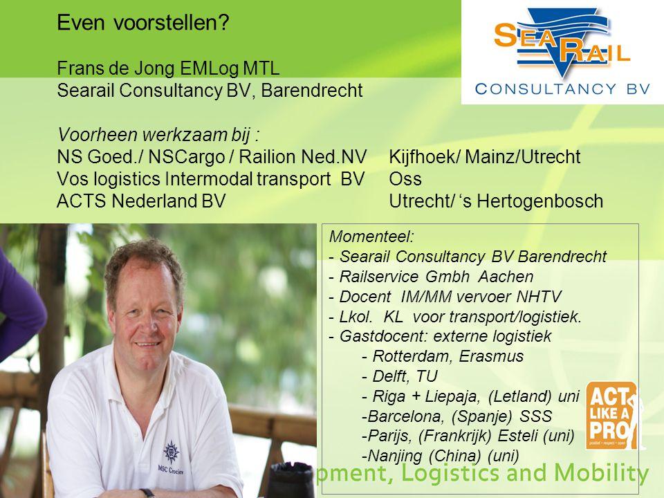 Even voorstellen? Frans de Jong EMLog MTL Searail Consultancy BV, Barendrecht Voorheen werkzaam bij : NS Goed./ NSCargo / Railion Ned.NV Kijfhoek/ Mai